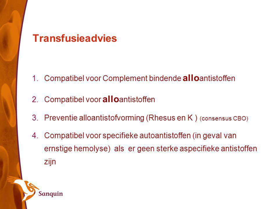 Transfusieadvies 1.Compatibel voor Complement bindende allo antistoffen 2.Compatibel voor allo antistoffen 3.Preventie alloantistofvorming (Rhesus en