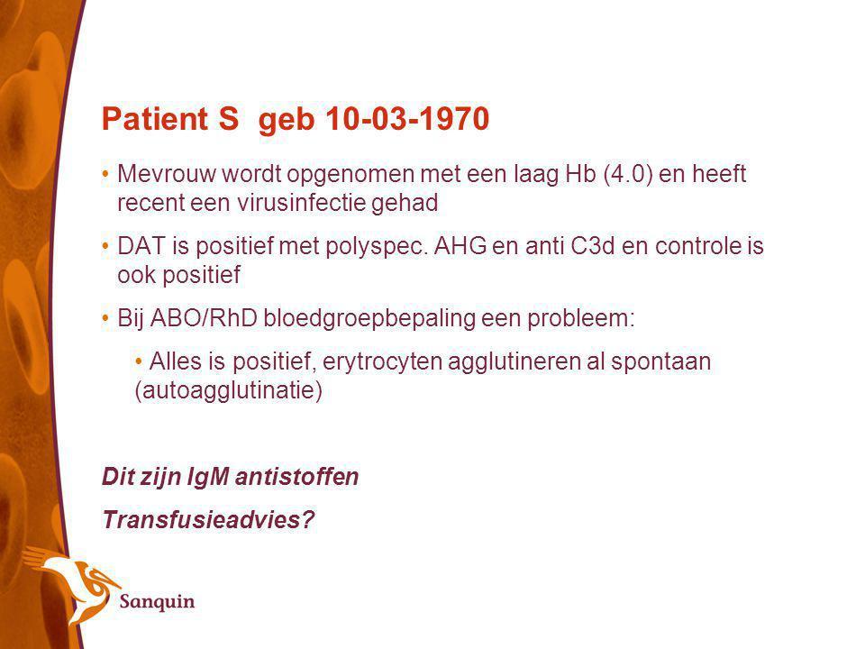 Patient S geb 10-03-1970 Mevrouw wordt opgenomen met een laag Hb (4.0) en heeft recent een virusinfectie gehad DAT is positief met polyspec. AHG en an
