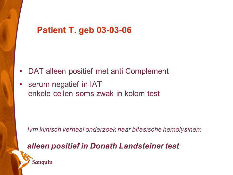 Patient T. geb 03-03-06 DAT alleen positief met anti Complement serum negatief in IAT enkele cellen soms zwak in kolom test Ivm klinisch verhaal onder