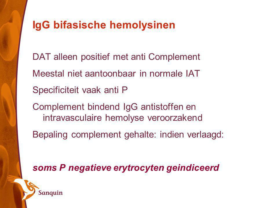 IgG bifasische hemolysinen DAT alleen positief met anti Complement Meestal niet aantoonbaar in normale IAT Specificiteit vaak anti P Complement binden