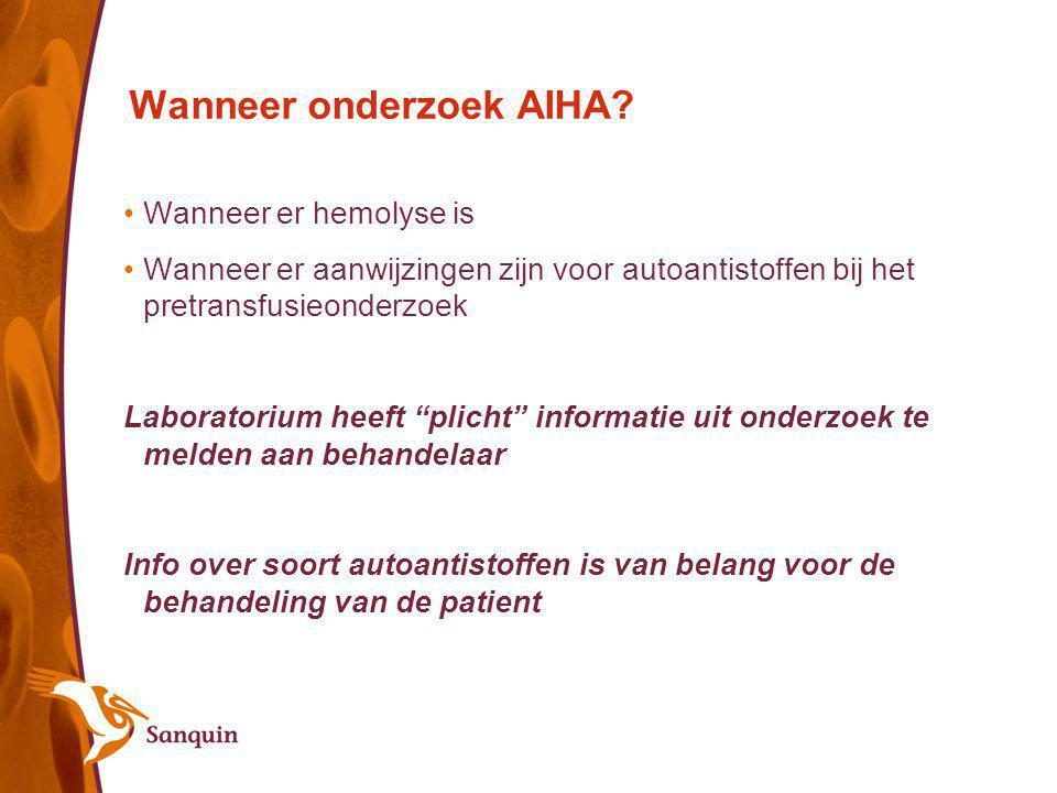"""Wanneer onderzoek AIHA? Wanneer er hemolyse is Wanneer er aanwijzingen zijn voor autoantistoffen bij het pretransfusieonderzoek Laboratorium heeft """"pl"""