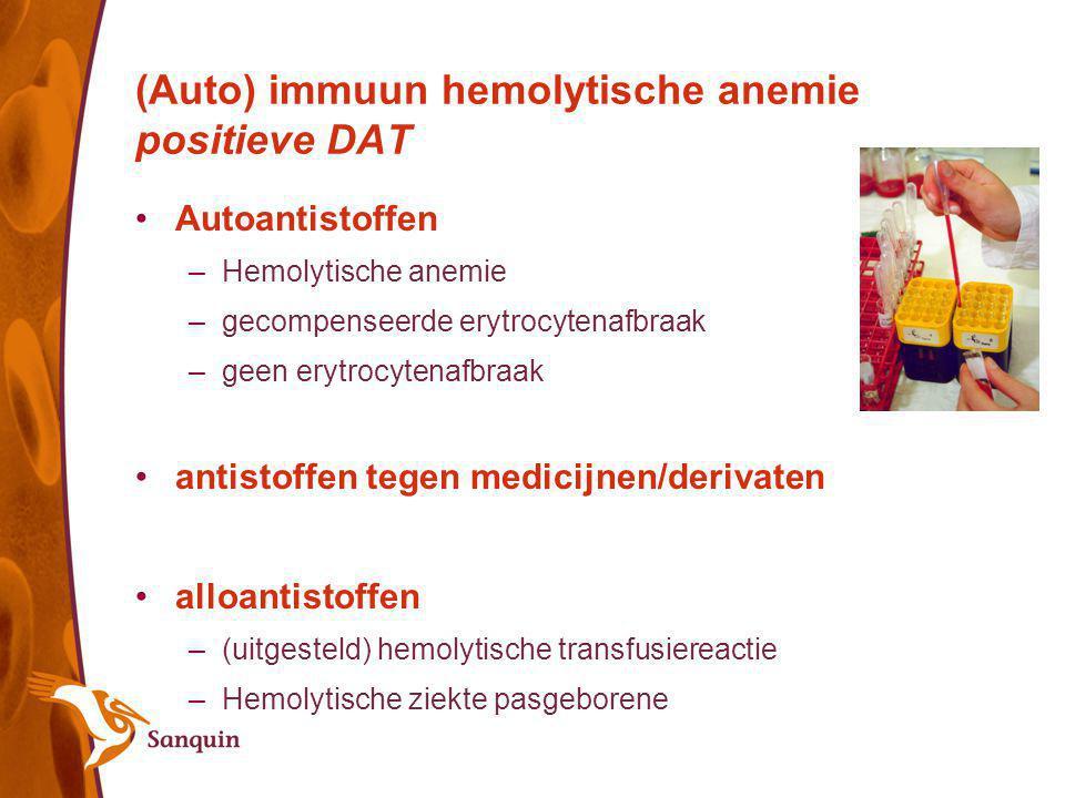 (Auto) immuun hemolytische anemie positieve DAT Autoantistoffen –Hemolytische anemie –gecompenseerde erytrocytenafbraak –geen erytrocytenafbraak antis