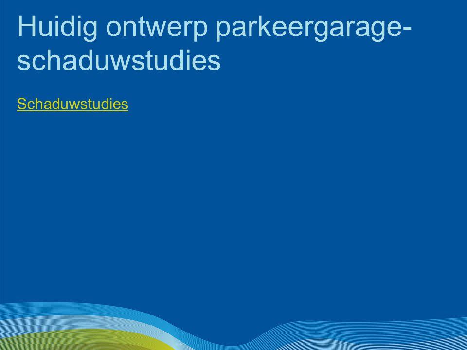 Huidig ontwerp parkeergarage- schaduwstudies Schaduwstudies