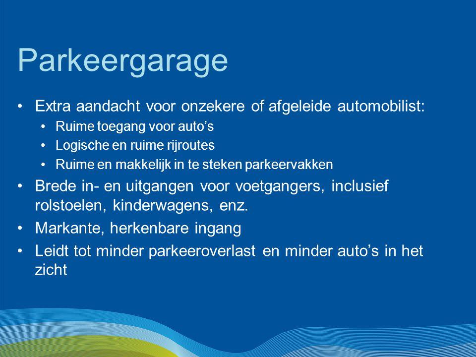 Parkeergarage Extra aandacht voor onzekere of afgeleide automobilist: Ruime toegang voor auto's Logische en ruime rijroutes Ruime en makkelijk in te s