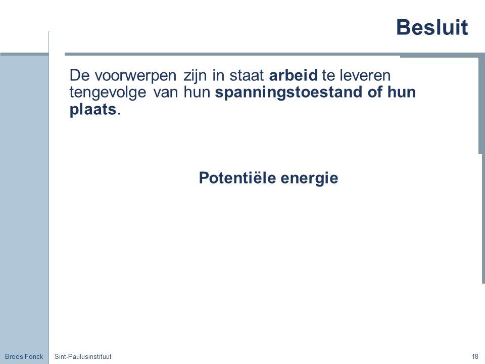 Broos Fonck Sint-Paulusinstituut18 Besluit De voorwerpen zijn in staat arbeid te leveren tengevolge van hun spanningstoestand of hun plaats. Potentiël