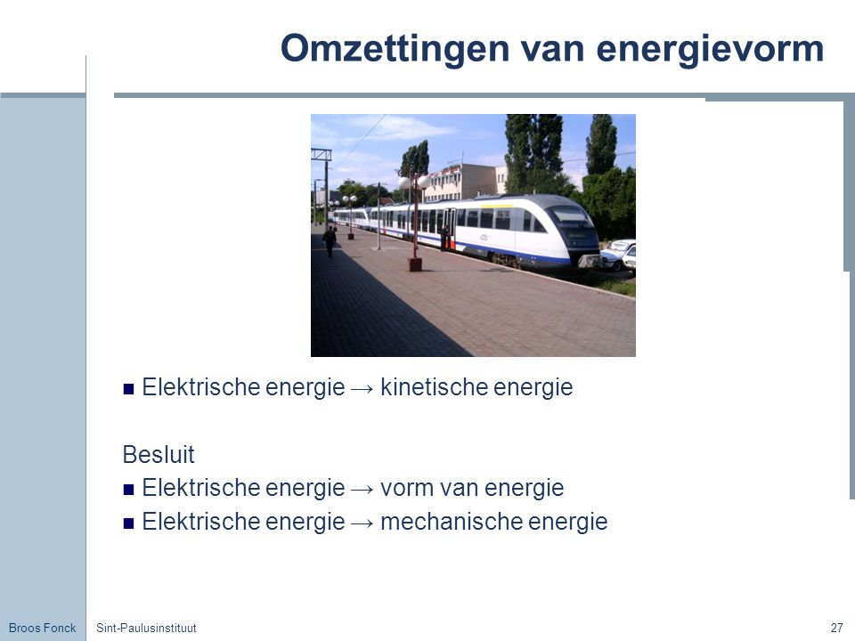 Broos Fonck Sint-Paulusinstituut27 Omzettingen van energievorm Elektrische energie → kinetische energie Besluit Elektrische energie → vorm van energie