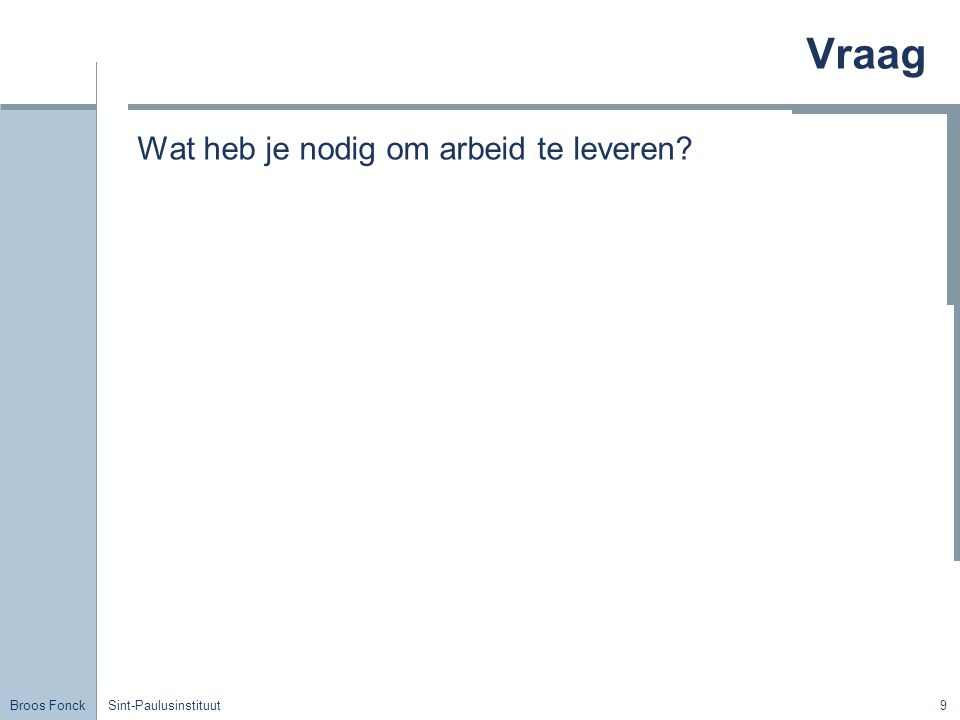 Broos Fonck Sint-Paulusinstituut9 Vraag Wat heb je nodig om arbeid te leveren?
