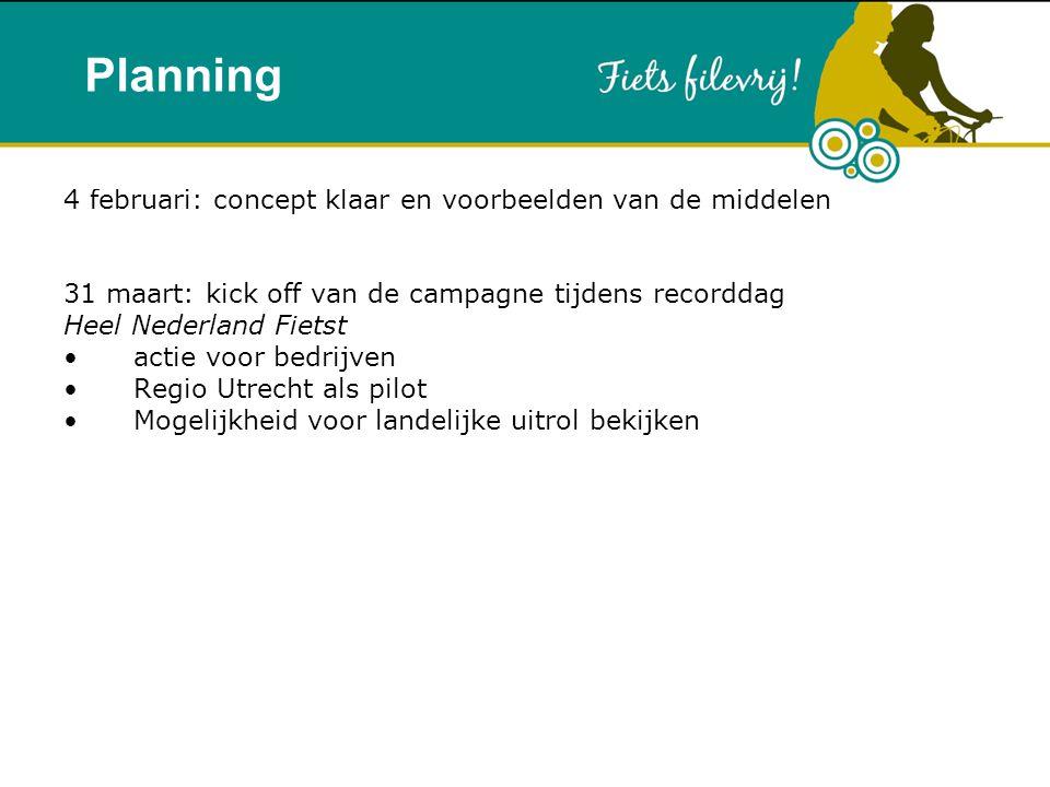 Rationale 4 februari: concept klaar en voorbeelden van de middelen 31 maart: kick off van de campagne tijdens recorddag Heel Nederland Fietst actie vo