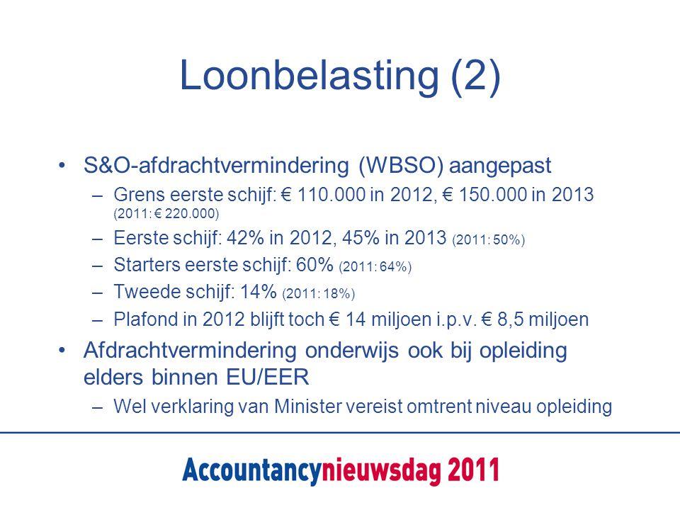 Loonbelasting (2) S&O-afdrachtvermindering (WBSO) aangepast –Grens eerste schijf: € 110.000 in 2012, € 150.000 in 2013 (2011: € 220.000) –Eerste schijf: 42% in 2012, 45% in 2013 (2011: 50%) –Starters eerste schijf: 60% (2011: 64%) –Tweede schijf: 14% (2011: 18%) –Plafond in 2012 blijft toch € 14 miljoen i.p.v.
