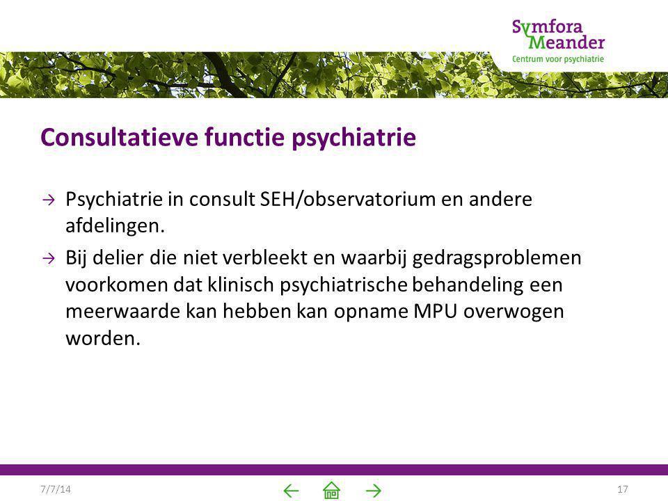 Consultatieve functie psychiatrie Psychiatrie in consult SEH/observatorium en andere afdelingen. Bij delier die niet verbleekt en waarbij gedragsprobl