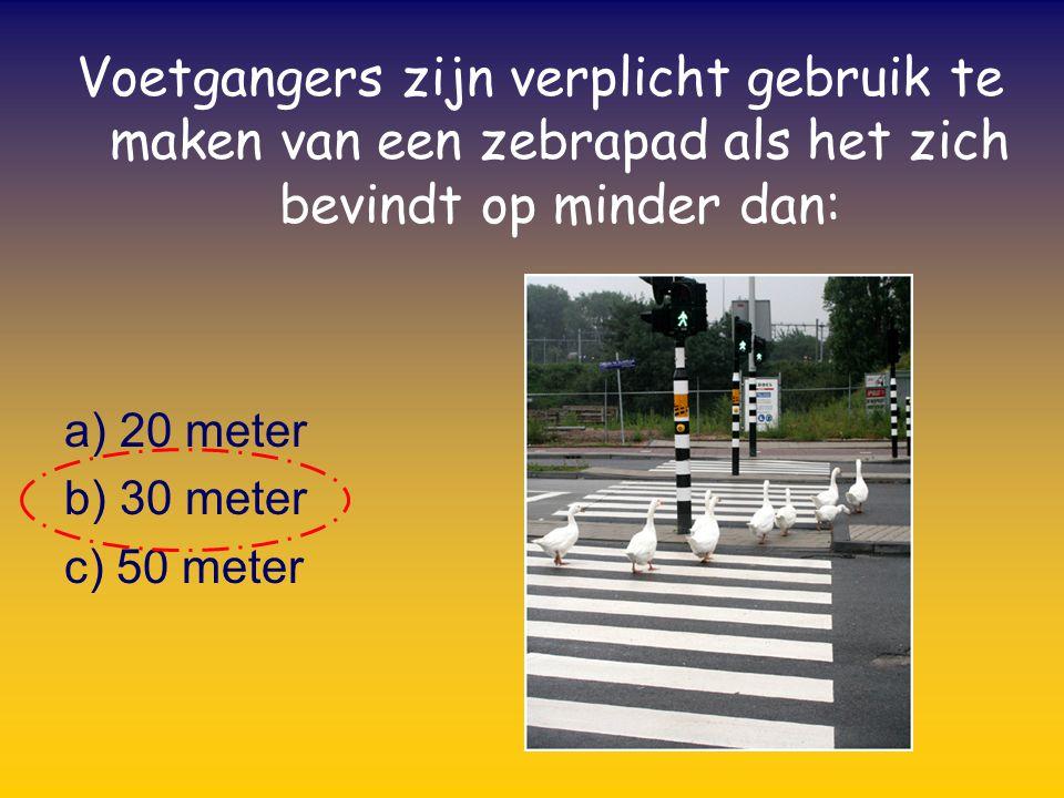 Voetgangers zijn verplicht gebruik te maken van een zebrapad als het zich bevindt op minder dan: a) 20 meter b) 30 meter c) 50 meter