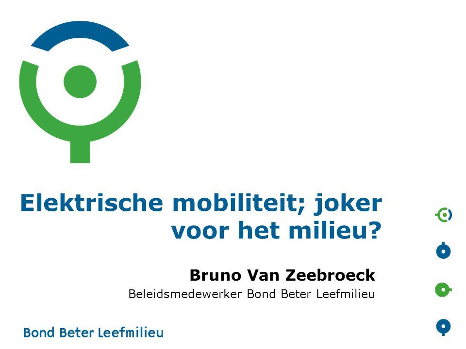Elektrische mobiliteit; joker voor het milieu? Bruno Van Zeebroeck Beleidsmedewerker Bond Beter Leefmilieu