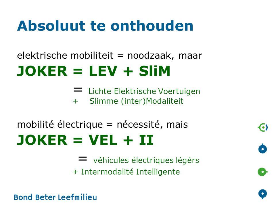 Absoluut te onthouden elektrische mobiliteit = noodzaak, maar JOKER = LEV + SliM = Lichte Elektrische Voertuigen + Slimme (inter)Modaliteit mobilité é