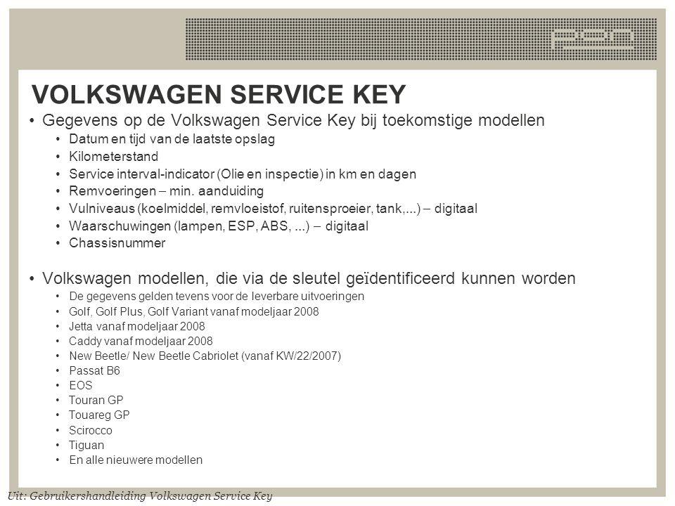 VOLKSWAGEN SERVICE KEY Gegevens op de Volkswagen Service Key bij toekomstige modellen Datum en tijd van de laatste opslag Kilometerstand Service inter
