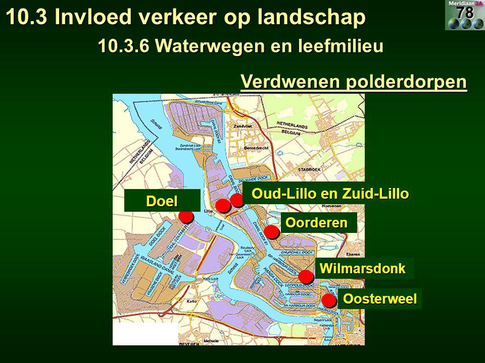 Verdwenen polderdorpen Oosterweel Wilmarsdonk Oorderen Oud-Lillo en Zuid-Lillo Oud-Lillo en Zuid-LilloDoel 10.3 Invloed verkeer op landschap 10.3.6 Waterwegen en leefmilieu 78