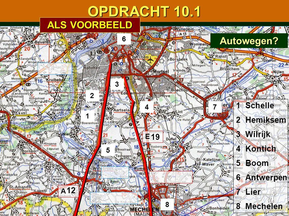 1 2 3 4 5 6 7 8 A E 1234567812345678 Schelle Hemiksem Wilrijk Kontich Boom Antwerpen Lier Mechelen Autowegen? 12 19 OPDRACHT 10.1 ALS VOORBEELD