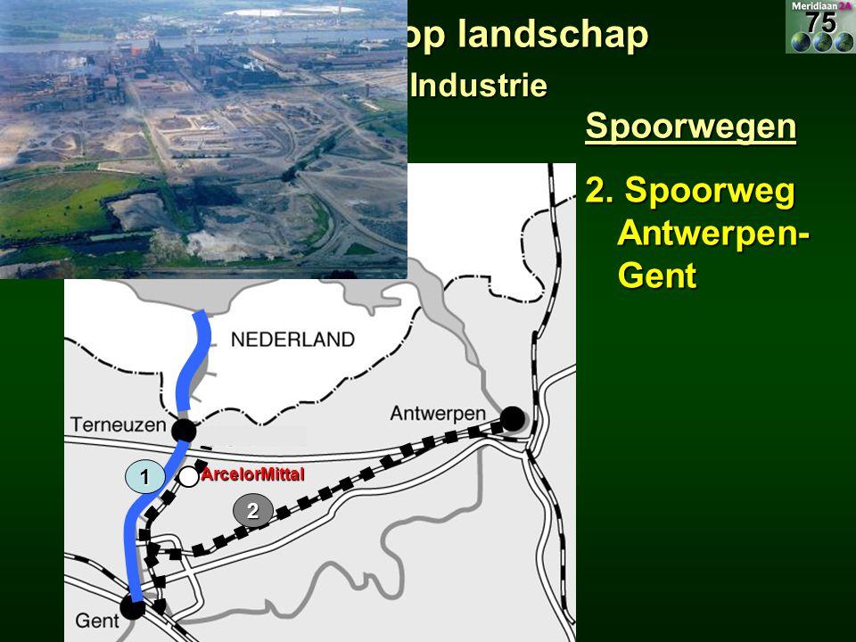 Spoorwegen 2. Spoorweg Antwerpen- Gent 1 2ArcelorMittal 10.3 Invloed verkeer op landschap 10.3.2 Industrie 75