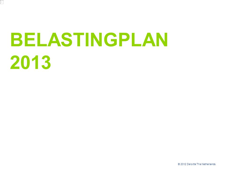 © 2012 Deloitte The Netherlands BELASTINGPLAN 2013