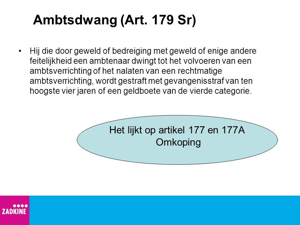 Ambtsdwang (Art. 179 Sr) Hij die door geweld of bedreiging met geweld of enige andere feitelijkheid een ambtenaar dwingt tot het volvoeren van een amb
