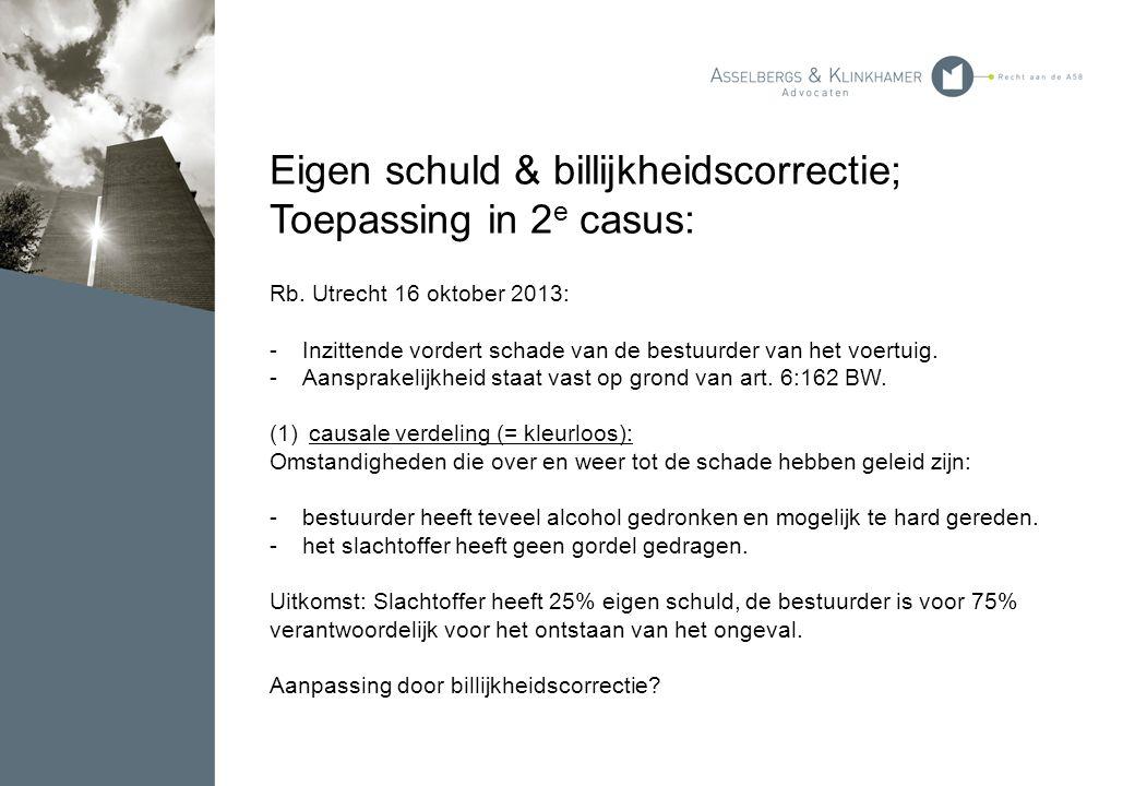 Eigen schuld & billijkheidscorrectie; Toepassing in 2 e casus: Rb. Utrecht 16 oktober 2013: -Inzittende vordert schade van de bestuurder van het voert