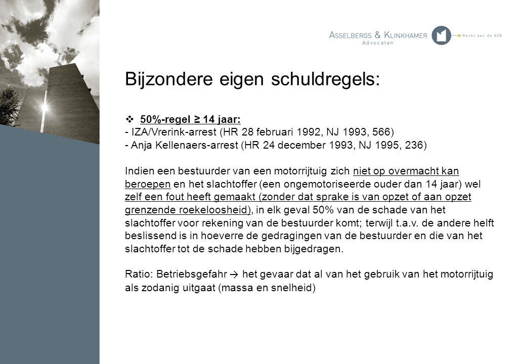 Bijzondere eigen schuldregels:  50%-regel ≥ 14 jaar: - IZA/Vrerink-arrest (HR 28 februari 1992, NJ 1993, 566) - Anja Kellenaers-arrest (HR 24 decembe