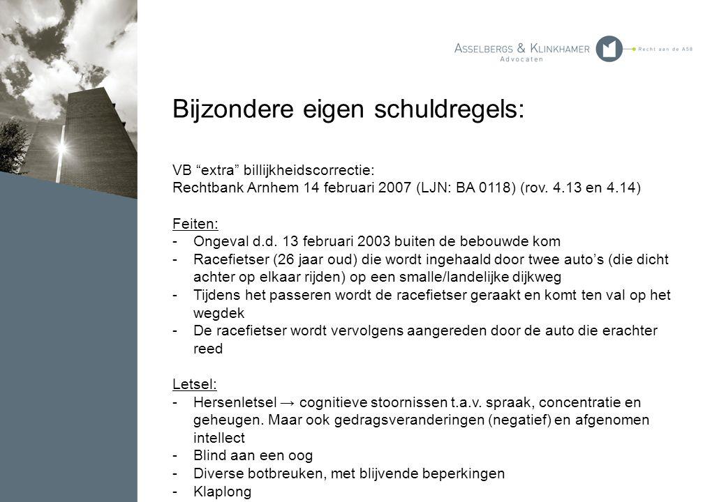 """Bijzondere eigen schuldregels: VB """"extra"""" billijkheidscorrectie: Rechtbank Arnhem 14 februari 2007 (LJN: BA 0118) (rov. 4.13 en 4.14) Feiten: -Ongeval"""