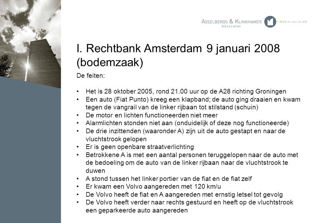 I. Rechtbank Amsterdam 9 januari 2008 (bodemzaak) De feiten: Het is 28 oktober 2005, rond 21.00 uur op de A28 richting Groningen Een auto (Fiat Punto)