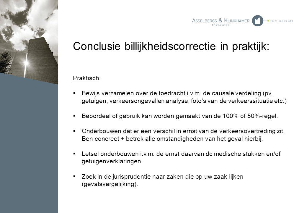 Conclusie billijkheidscorrectie in praktijk: Praktisch:  Bewijs verzamelen over de toedracht i.v.m. de causale verdeling (pv, getuigen, verkeersongev