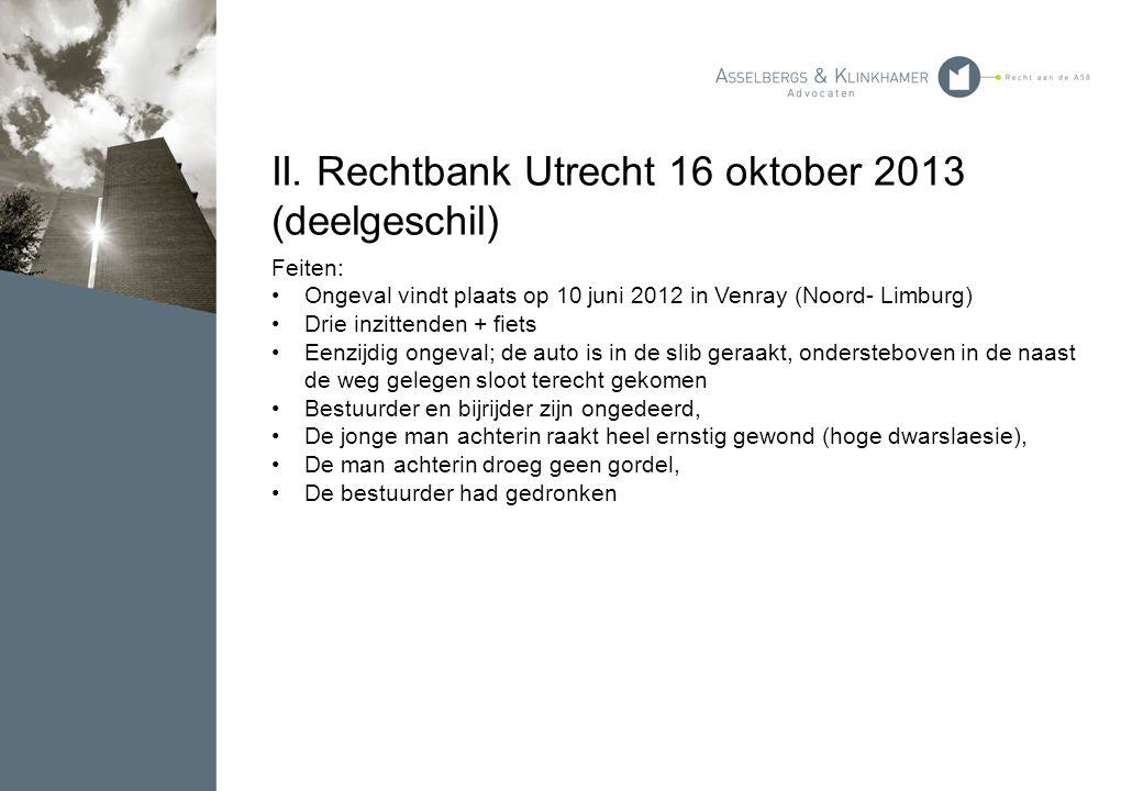 II. Rechtbank Utrecht 16 oktober 2013 (deelgeschil) Feiten: Ongeval vindt plaats op 10 juni 2012 in Venray (Noord- Limburg) Drie inzittenden + fiets E