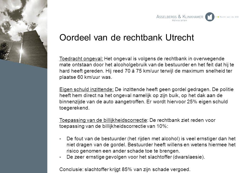 Oordeel van de rechtbank Utrecht Toedracht ongeval: Het ongeval is volgens de rechtbank in overwegende mate ontstaan door het alcoholgebruik van de be