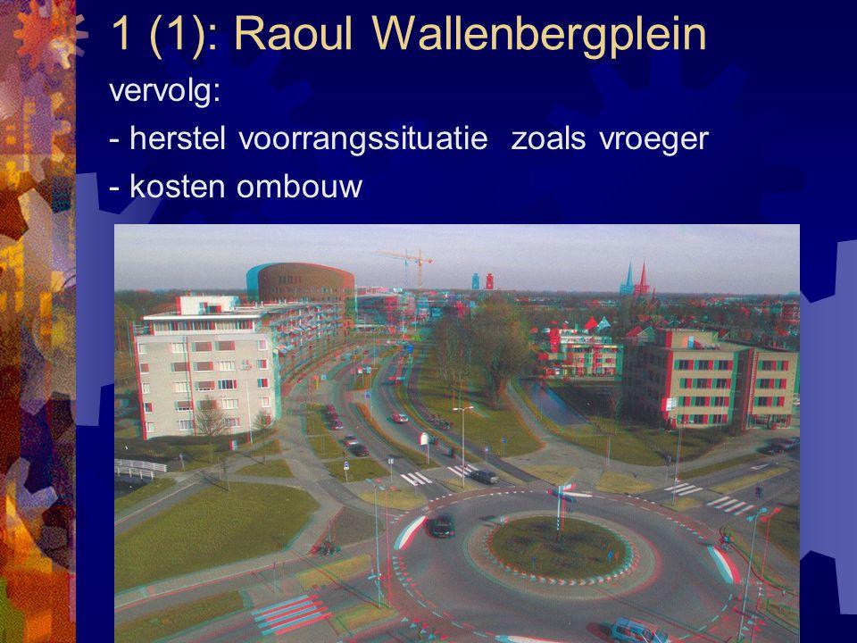 1 (1): Raoul Wallenbergplein vervolg: - herstel voorrangssituatie zoals vroeger - kosten ombouw
