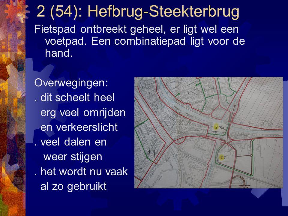 2 (54): Hefbrug-Steekterbrug Fietspad ontbreekt geheel, er ligt wel een voetpad. Een combinatiepad ligt voor de hand. Overwegingen:. dit scheelt heel