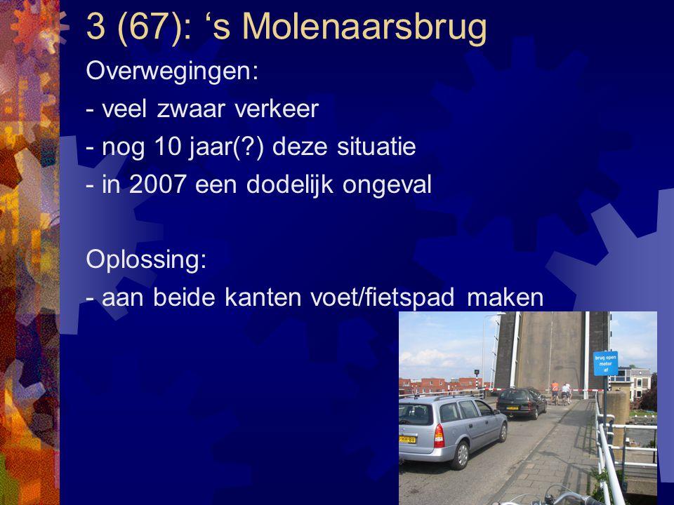 3 (67): 's Molenaarsbrug Overwegingen: - veel zwaar verkeer - nog 10 jaar(?) deze situatie - in 2007 een dodelijk ongeval Oplossing: - aan beide kante