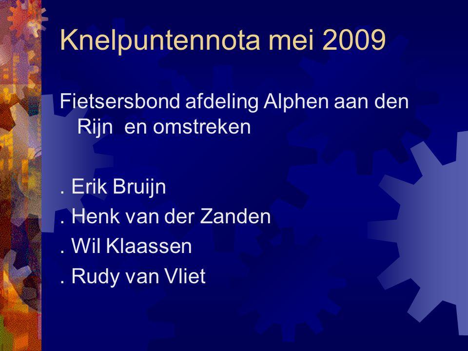 Knelpuntennota mei 2009 Fietsersbond afdeling Alphen aan den Rijn en omstreken. Erik Bruijn. Henk van der Zanden. Wil Klaassen. Rudy van Vliet