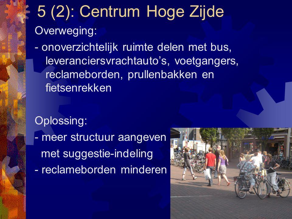 5 (2): Centrum Hoge Zijde Overweging: - onoverzichtelijk ruimte delen met bus, leveranciersvrachtauto's, voetgangers, reclameborden, prullenbakken en