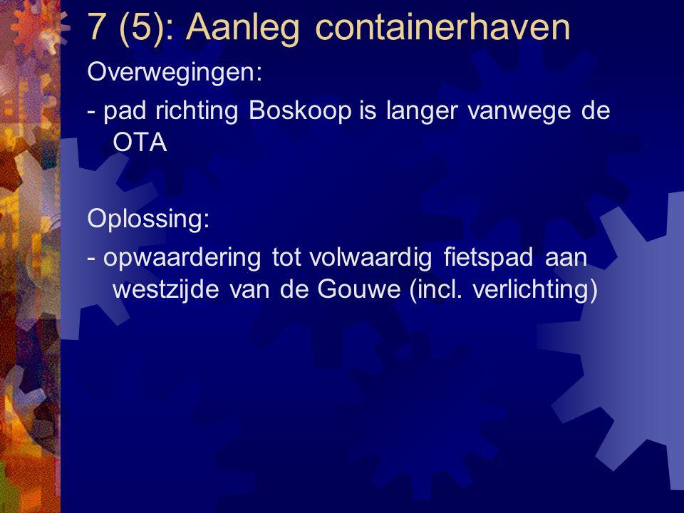 7 (5): Aanleg containerhaven Overwegingen: - pad richting Boskoop is langer vanwege de OTA Oplossing: - opwaardering tot volwaardig fietspad aan westz