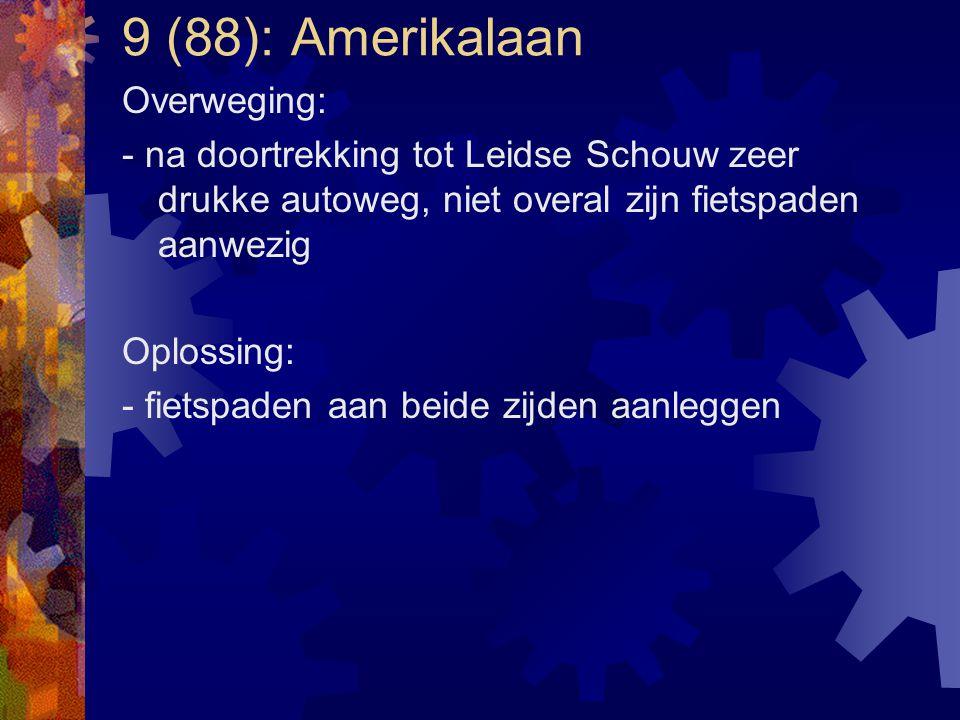 9 (88): Amerikalaan Overweging: - na doortrekking tot Leidse Schouw zeer drukke autoweg, niet overal zijn fietspaden aanwezig Oplossing: - fietspaden