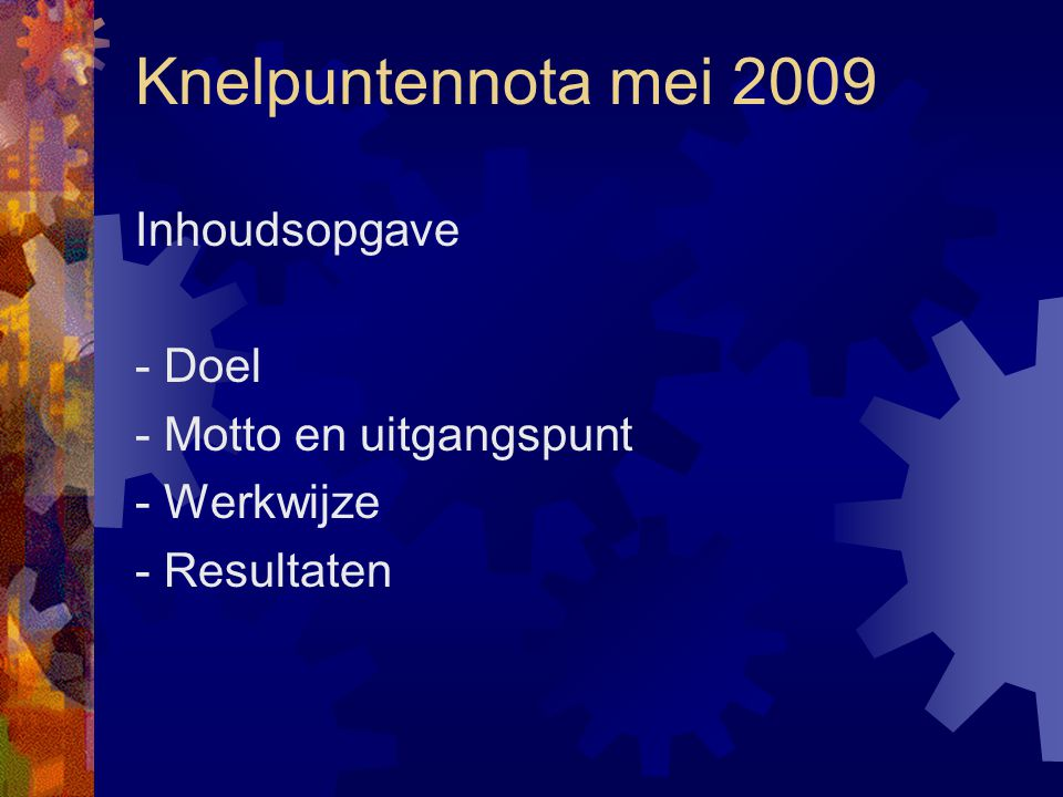 Knelpuntennota mei 2009 Inhoudsopgave - Doel - Motto en uitgangspunt - Werkwijze - Resultaten