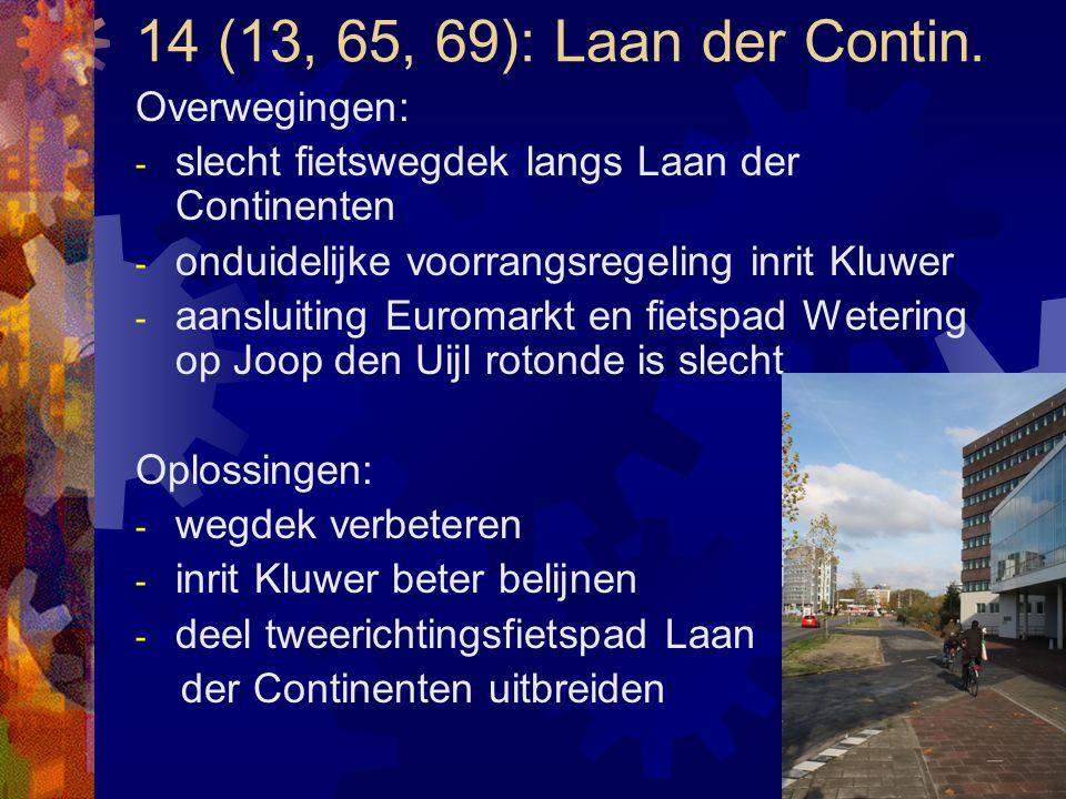 14 (13, 65, 69): Laan der Contin. Overwegingen: - slecht fietswegdek langs Laan der Continenten - onduidelijke voorrangsregeling inrit Kluwer - aanslu