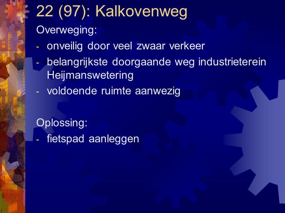 22 (97): Kalkovenweg Overweging: - onveilig door veel zwaar verkeer - belangrijkste doorgaande weg industrieterein Heijmanswetering - voldoende ruimte
