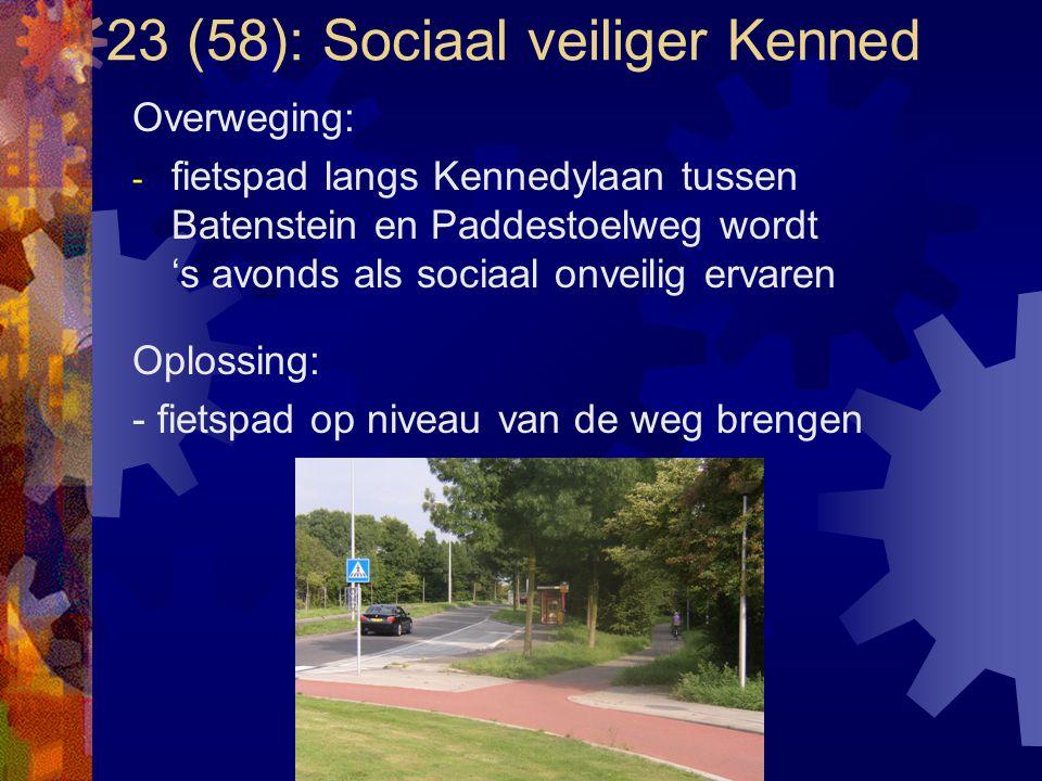 23 (58): Sociaal veiliger Kenned Overweging: - fietspad langs Kennedylaan tussen Batenstein en Paddestoelweg wordt 's avonds als sociaal onveilig erva