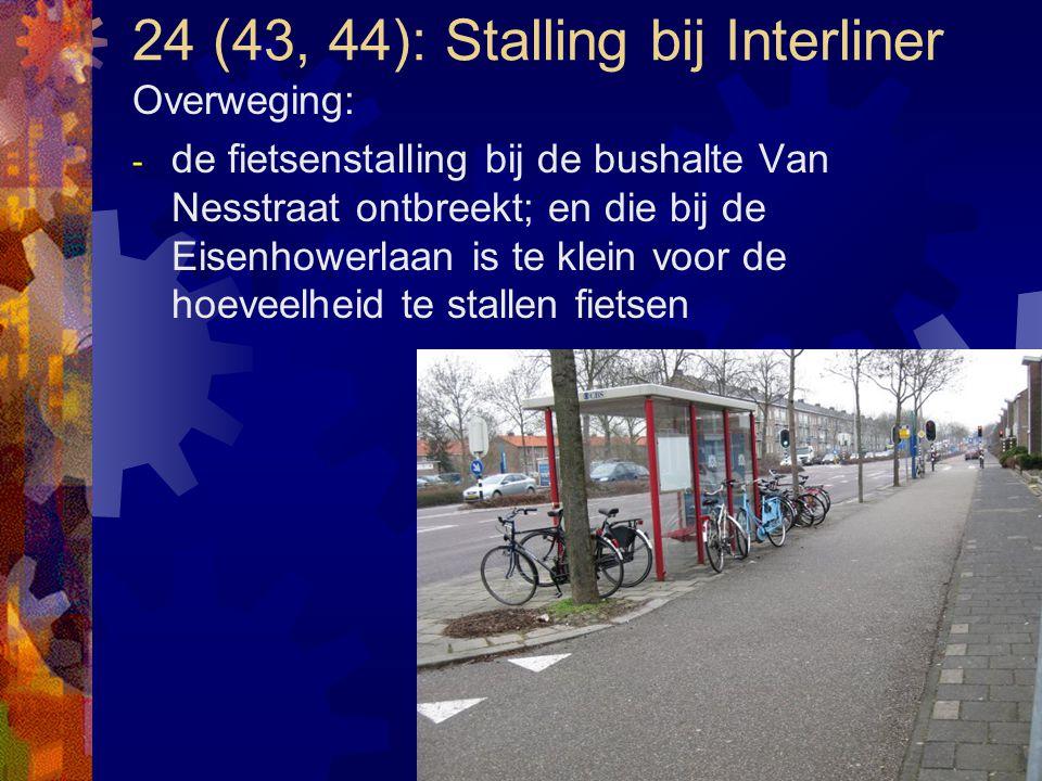 24 (43, 44): Stalling bij Interliner Overweging: - de fietsenstalling bij de bushalte Van Nesstraat ontbreekt; en die bij de Eisenhowerlaan is te klei