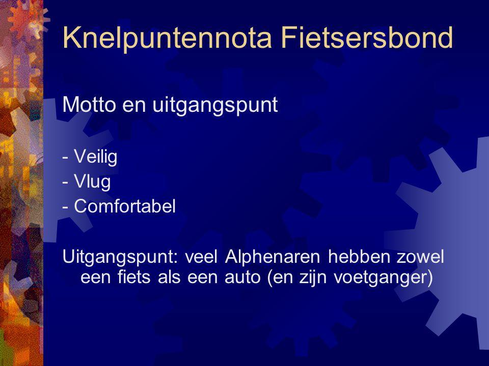 Knelpuntennota Fietsersbond Motto en uitgangspunt - Veilig - Vlug - Comfortabel Uitgangspunt: veel Alphenaren hebben zowel een fiets als een auto (en
