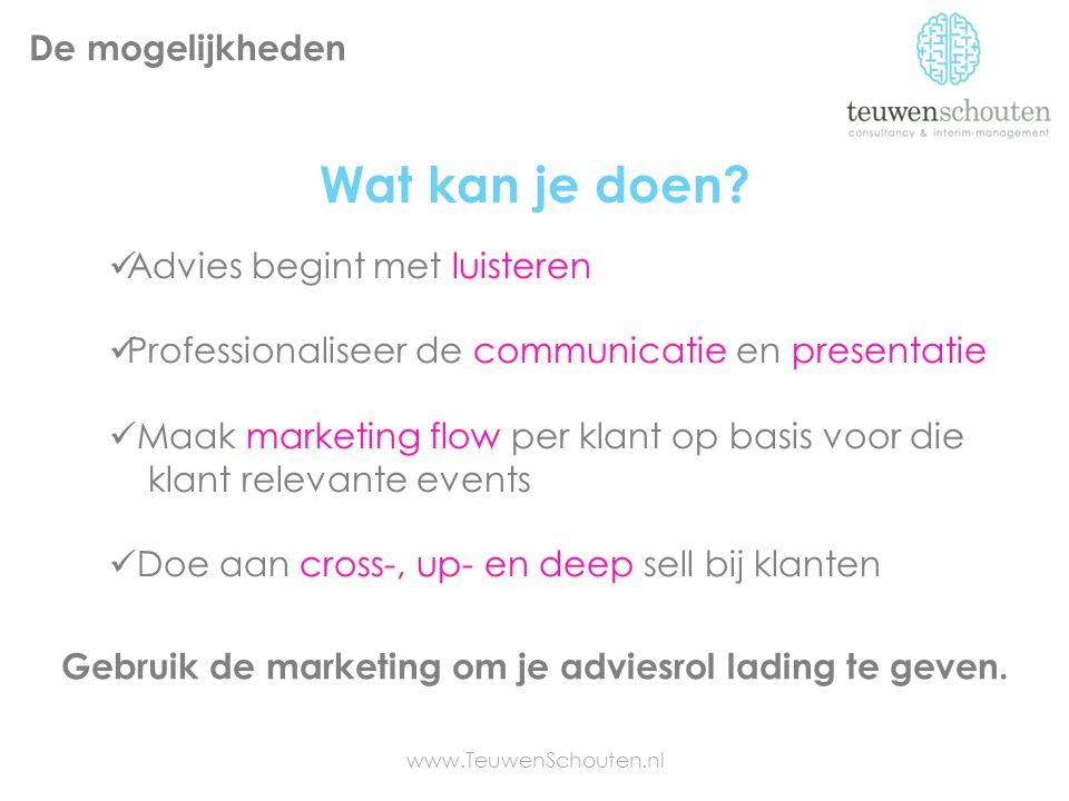 Wat kan je doen? De mogelijkheden Advies begint met luisteren Professionaliseer de communicatie en presentatie Maak marketing flow per klant op basis