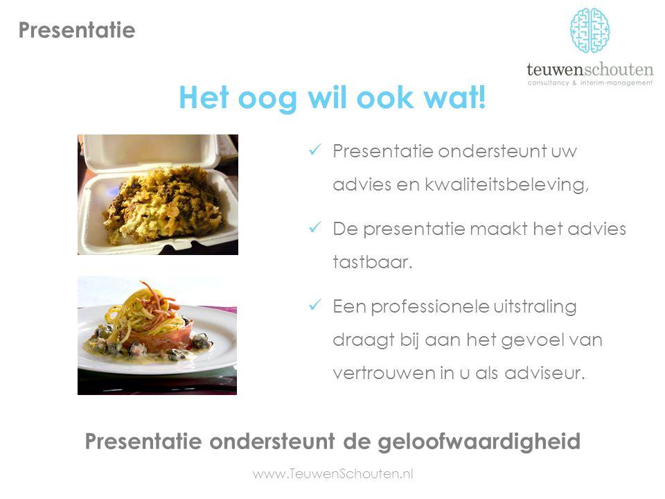 Het oog wil ook wat! Presentatie www.TeuwenSchouten.nl Presentatie ondersteunt uw advies en kwaliteitsbeleving, De presentatie maakt het advies tastba