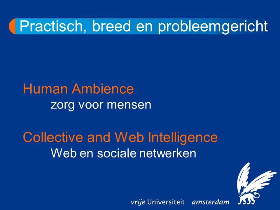 Practisch, breed en probleemgericht Human Ambience zorg voor mensen Collective and Web Intelligence Web en sociale netwerken