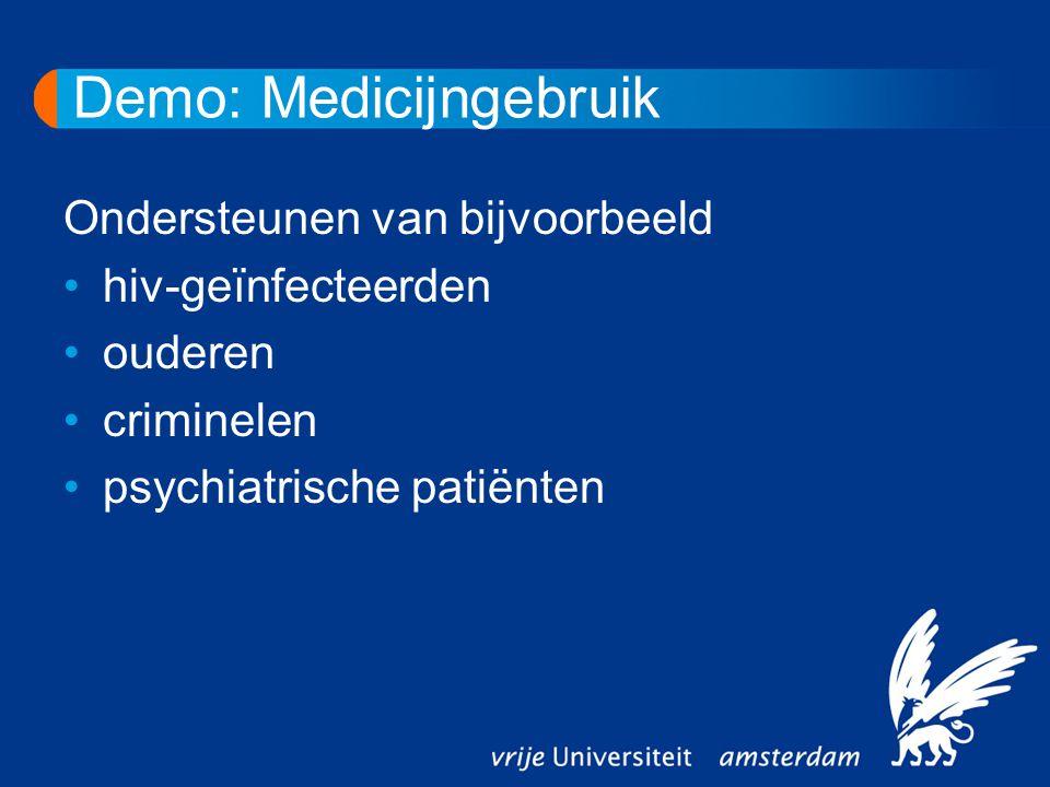 Demo: Medicijngebruik Ondersteunen van bijvoorbeeld hiv-geïnfecteerden ouderen criminelen psychiatrische patiënten