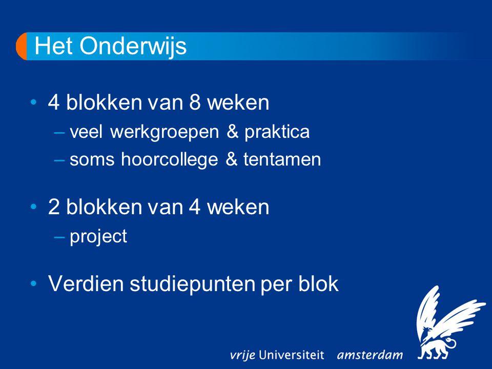 Het Onderwijs 4 blokken van 8 weken –veel werkgroepen & praktica –soms hoorcollege & tentamen 2 blokken van 4 weken –project Verdien studiepunten per blok