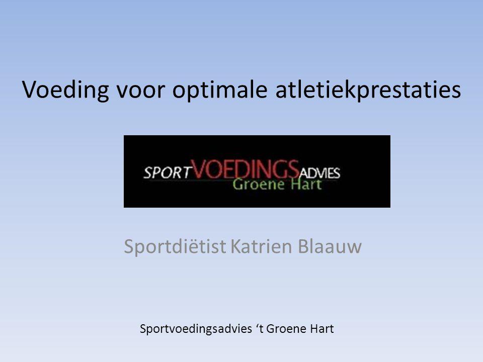 Voeding voor optimale atletiekprestaties Sportdiëtist Katrien Blaauw Sportvoedingsadvies 't Groene Hart