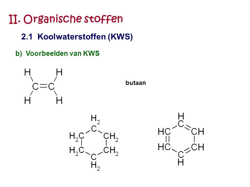 II. Organische stoffen 2.1 Koolwaterstoffen (KWS) b) Voorbeelden van KWS butaan